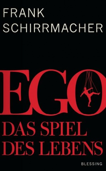 Frank Schirrmacher: Ego. Das Spiel des Lebens (Blessing Verlag)